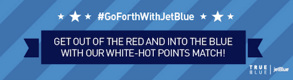 JetBlue #GoForthWithJetBlue Points Match Promotion
